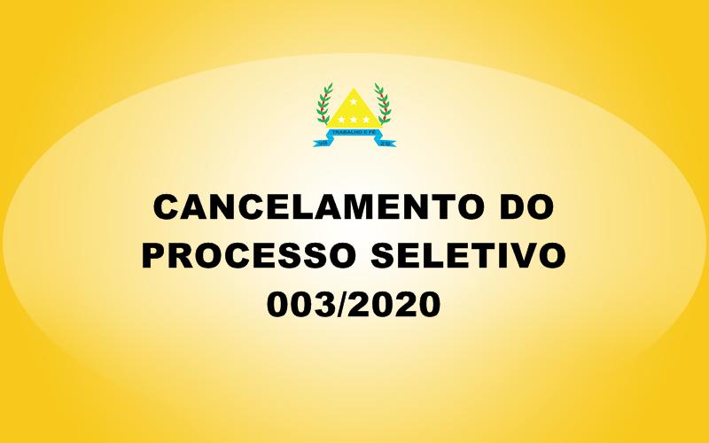 CANCELAMENTO DO PROCESSO SELETIVO 003/2020