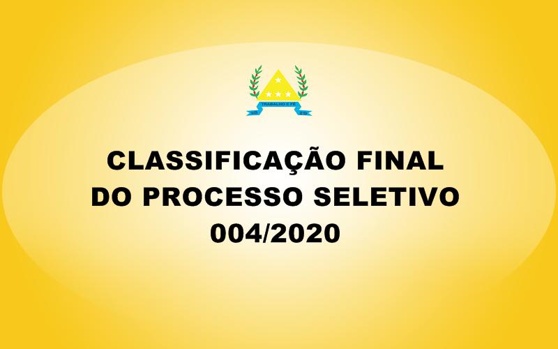 CLASSIFICAÇÃO FINAL DO PROCESSO SELETIVO 004/2020