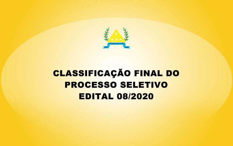 CLASSIFICAÇÃO FINAL DO  PROCESSO SELETIVO EDITAL 08/...
