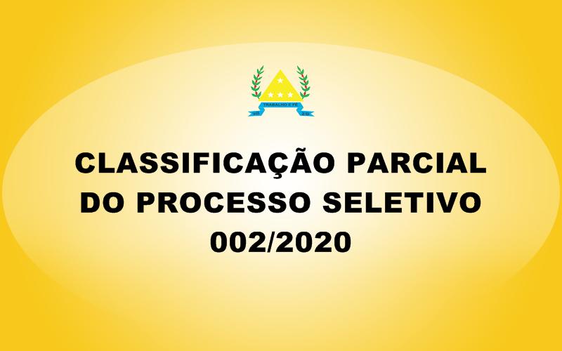 CLASSIFICAÇÃO PARCIAL DO PROCESSO SELETIVO 002/2020