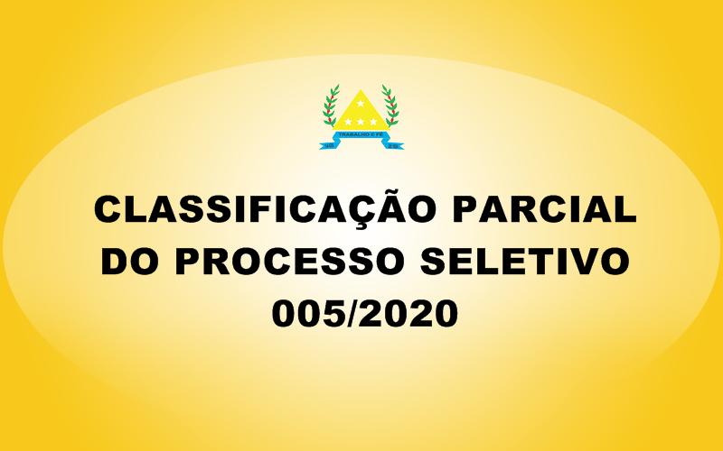 CLASSIFICAÇÃO PARCIAL DO PROCESSO SELETIVO 005/2020