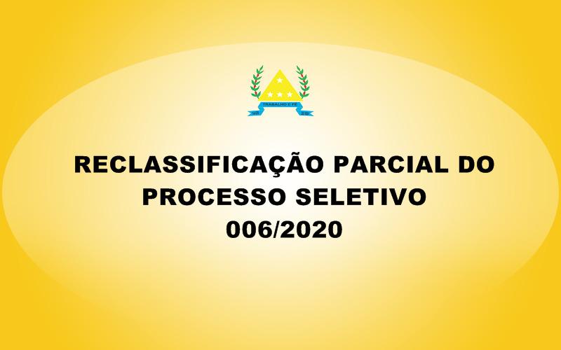 RECLASSIFICAÇÃO DO PROCESSO SELETIVO 006/2020