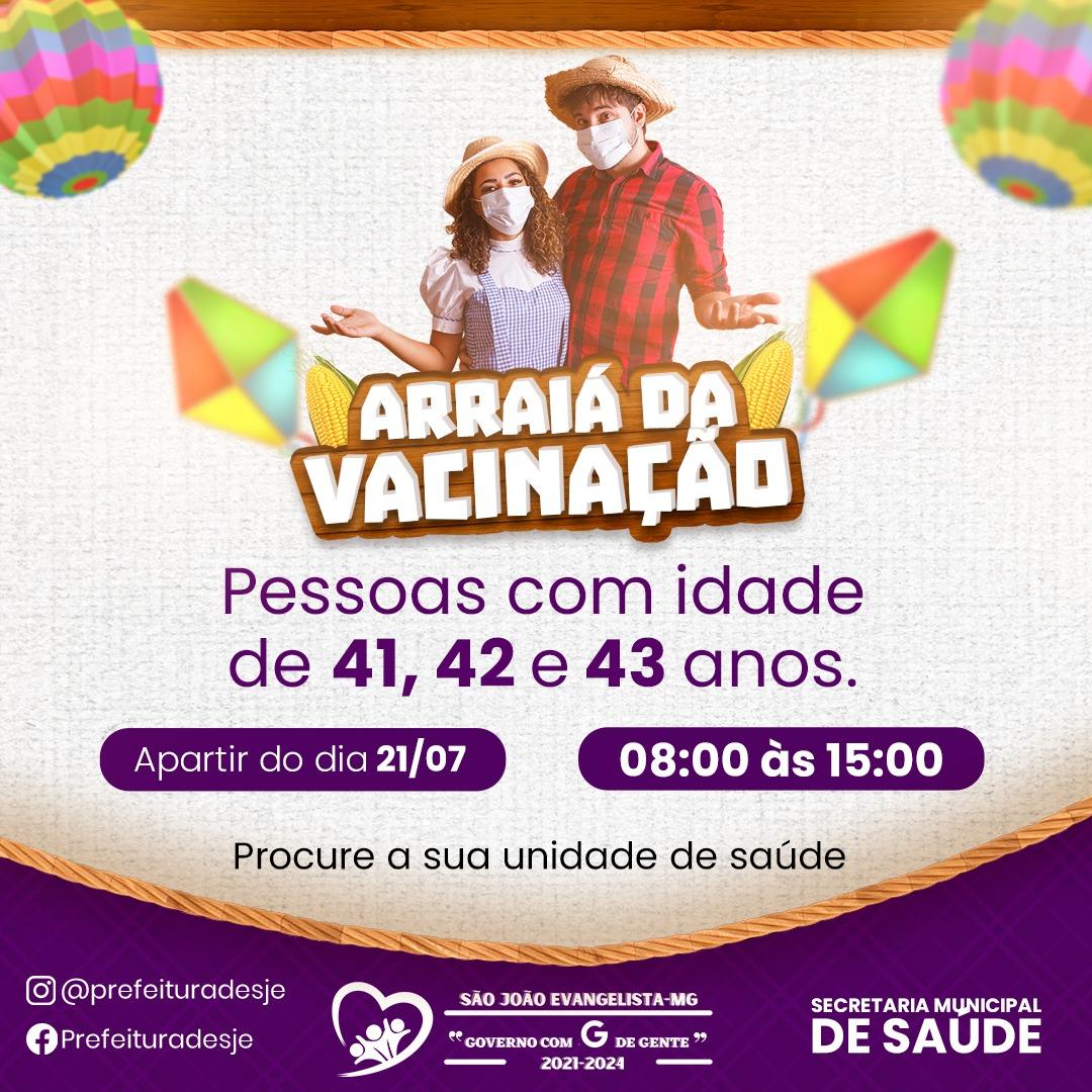 ARRAIÁ DA VACINAÇÃO - PESSOAS COM IDADE DE 41, 42 e ...