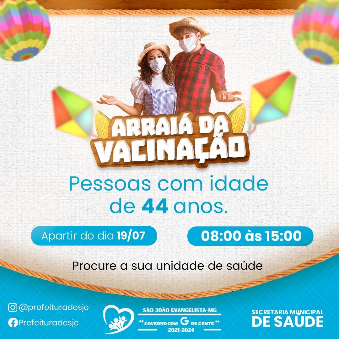 ARRAIÁ DA VACINAÇÃO - PESSOAS COM IDADE DE 44 ANOS